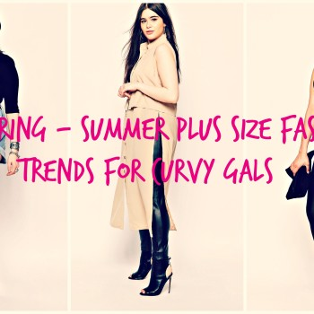 2016 Spring - Summer Plus Size Fashion Trends For Curvy Gals blog